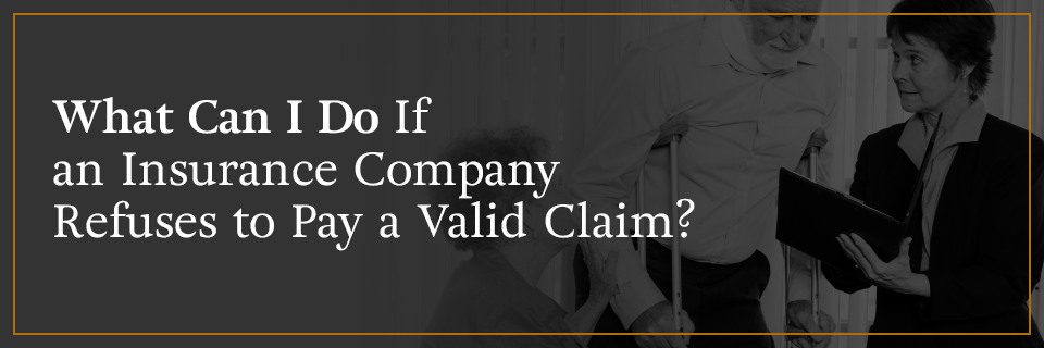 What can I do if an insurance company refuses to pay a valid claim?