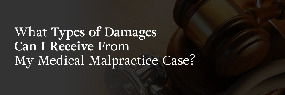 What Types of Damages Can I Receive From My Medical Malpractice Case?