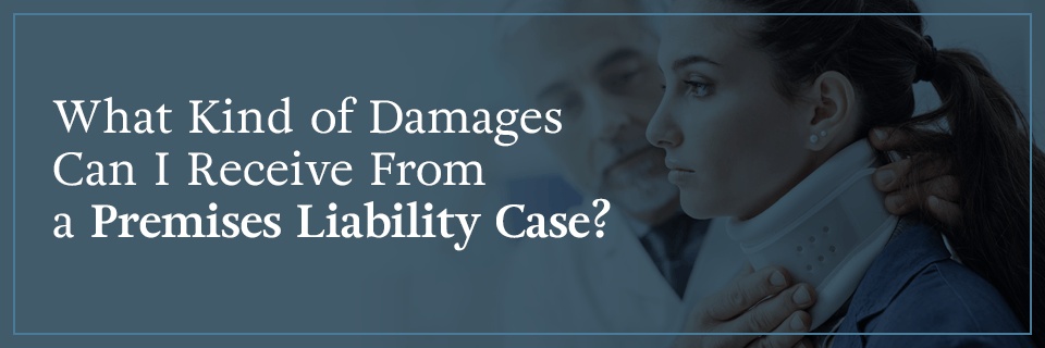 What kind of damages can I receive from a premises liability case?