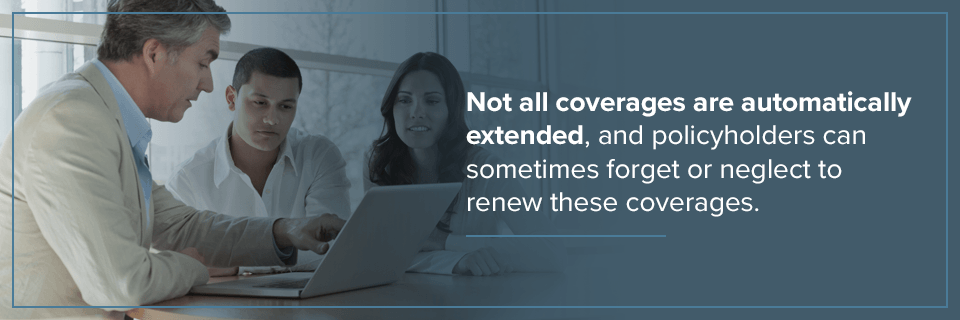 Not all coverages are automatically extended.