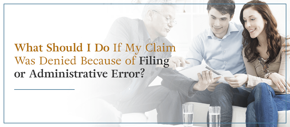 What should I do if my claim was denied because of a filing or administrative error?