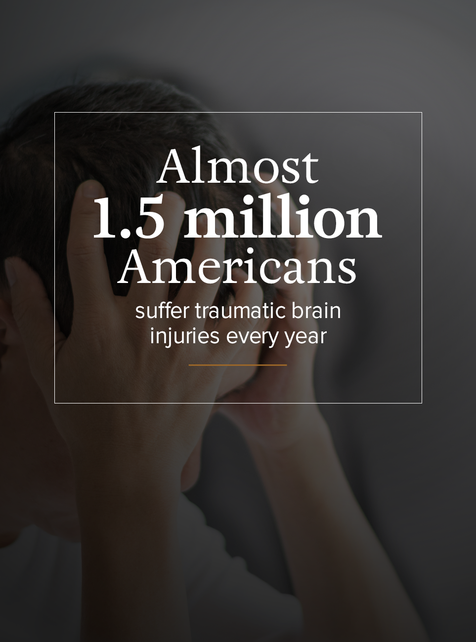 Almost 1.5 million Americans suffer traumatic brain injuries every year.