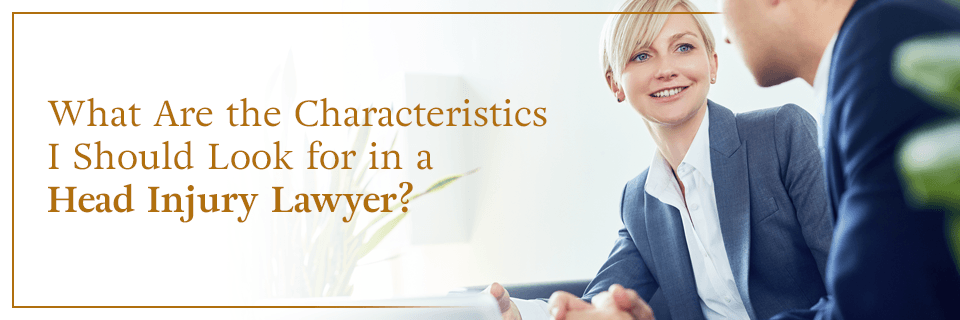 What are the characteristics I should look for in a head injury lawyer?