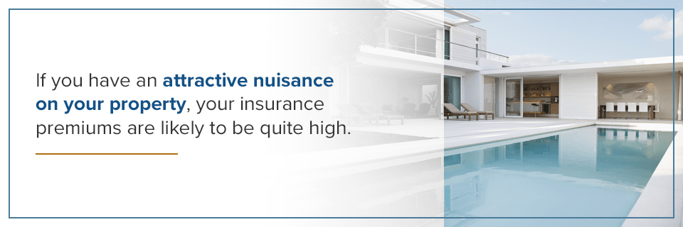 An attractive nuisance can raise insurance premiums.