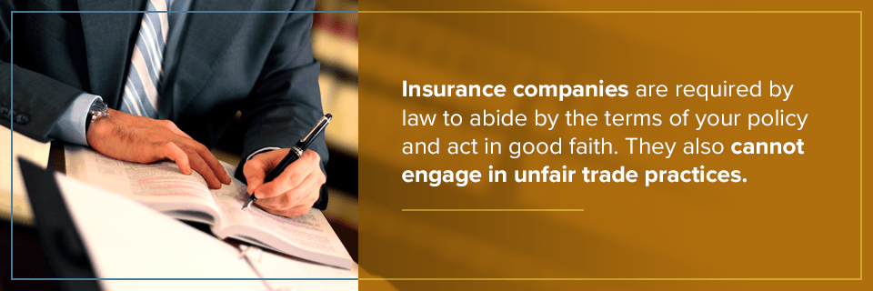 Insurance companies are required by law to abide by the terms of your policy.