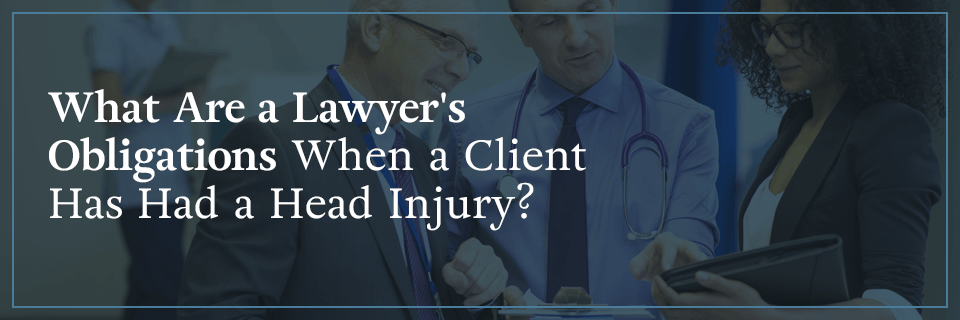 What are a lawyer's obligations when a client has had a head injury?