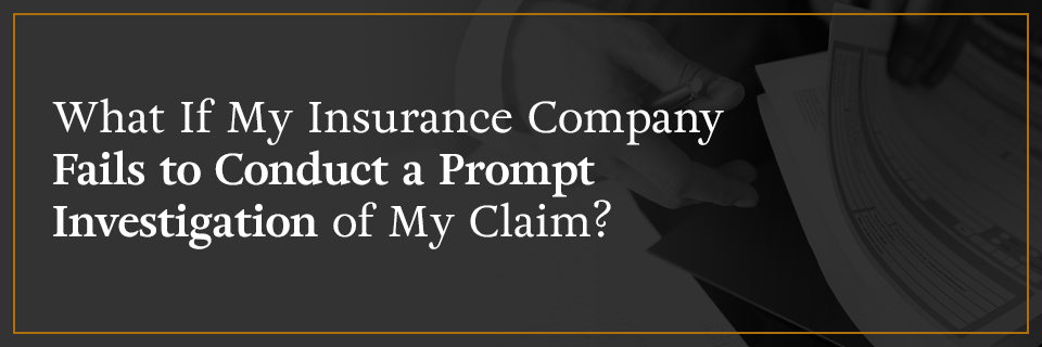What if my insurance company fails to conduct a prompt investigation of my claim?