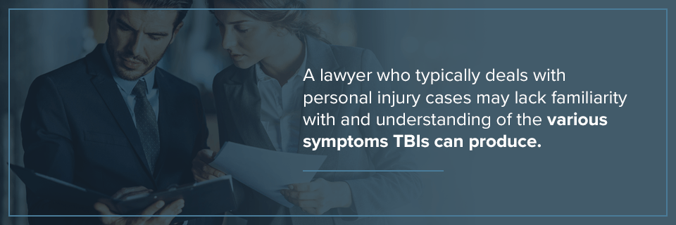 A personal injury lawyer may lack familiarity with the various TBI symptoms.