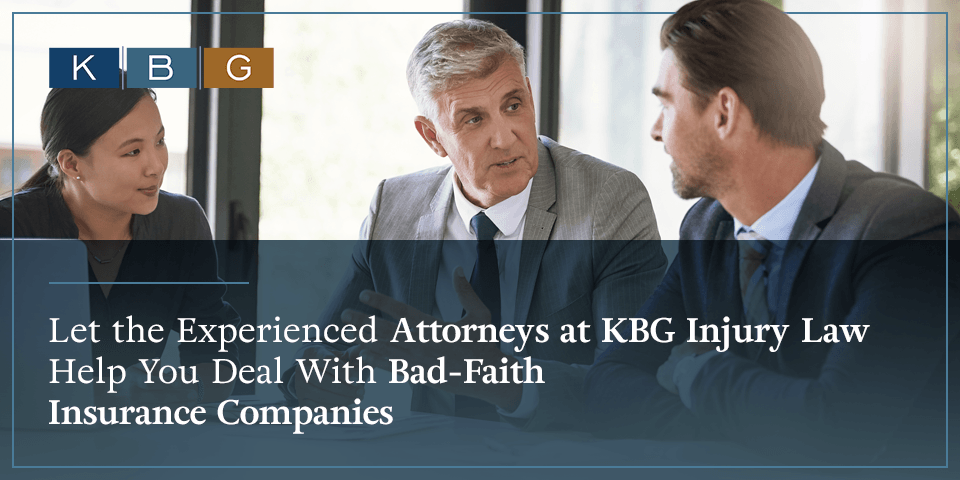 Contact the experienced attorneys at KBG Injury Law for help with your bad-faith insurance claim.