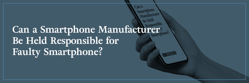 Can a smartphone manufacturer be held responsible for a faulty smartphone?
