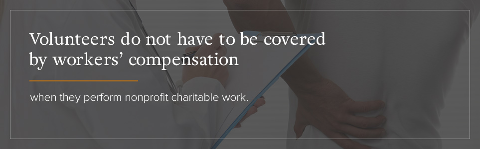 Volunteers don't have to be covered by workers' compensation.