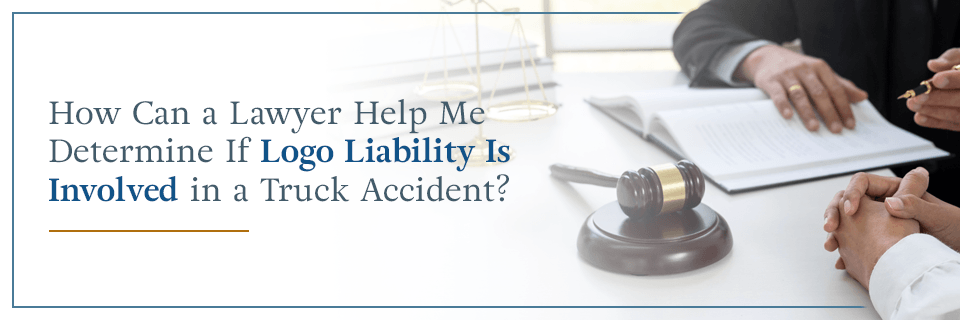 How can a lawyer help me determine if logo liability is involved in a truck accident?
