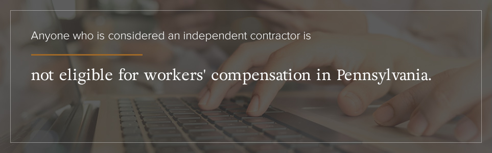 Independent contractors are not eligible for workers' compensation in PA.