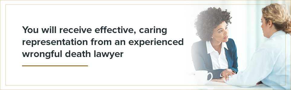 You will receive effective, caring representation from an experienced wrongful death lawyer