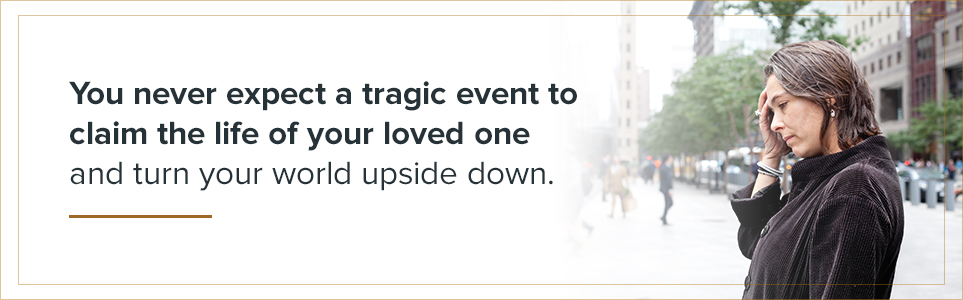 you never expect a tragic event to claim the life of your loved one