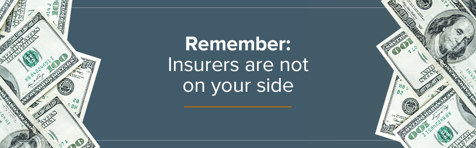 Insurers are not on your side