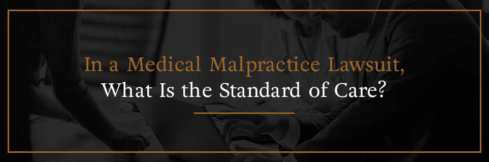 In a medical malpractice lawsuit, what is the standard of care?