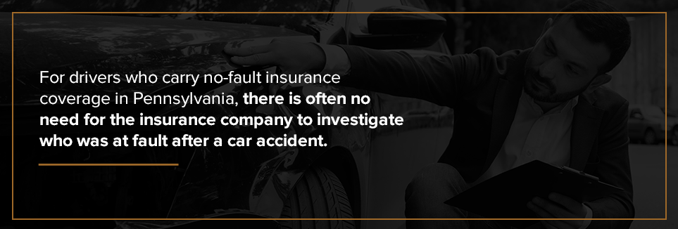 With no-fault insurance, there is often no need for the insurance company to investigate.