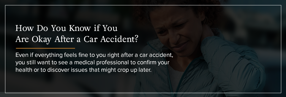 How do you know if you're ok after a car accident?