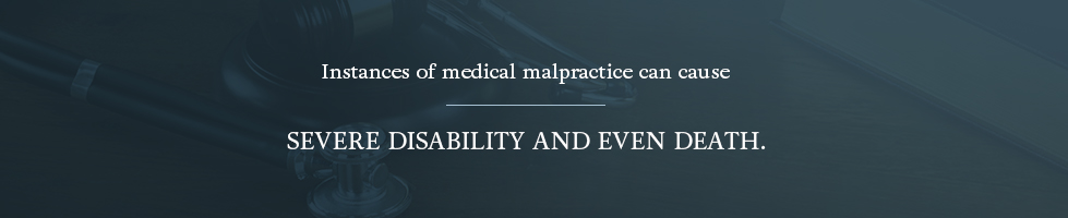Instances of medical malpractice can cause severe disability and even death.