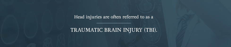 Head injuries are often referred to as a traumatic brain injury (TBI)