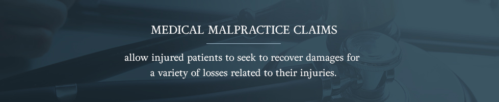 Medical malpractice claims claims allow injured patients to seek to recover damages for a variety of losses related to their injuries