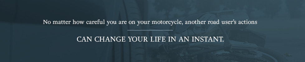 No matter how careful you are on your motorcycle, another road user's actions can change your life in an instant.