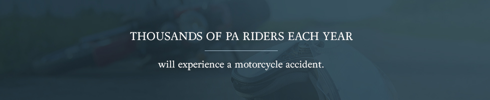 Thousands of PA riders each year will experience a motorcycle accident.