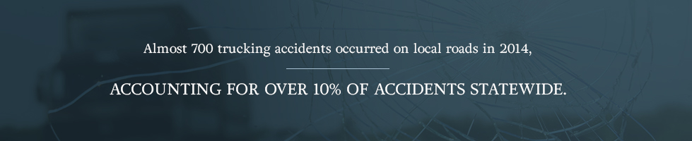 Almost 700 trucking accidents occurred on local roads in 2014, accounting for over 10% of accidents statewide.