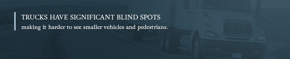 Trucks have significant blind spots - call KBJ for Truck Accident injuries