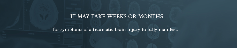it may take weeks or months for symptoms of a traumatic brain injury