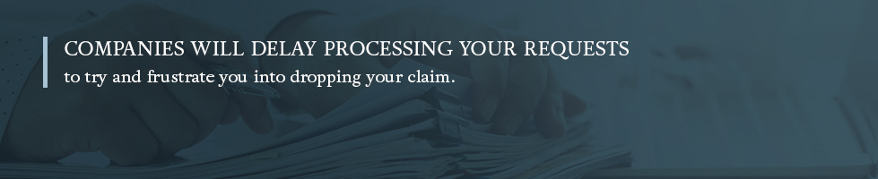 companies will delay processing your request to frustrate you into dropping your claim