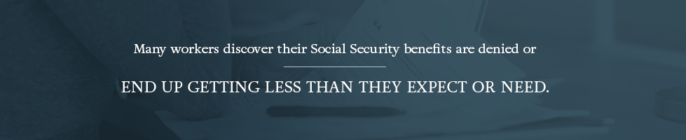 many workers discover their social security benefits are denied and end up getting less than they expected
