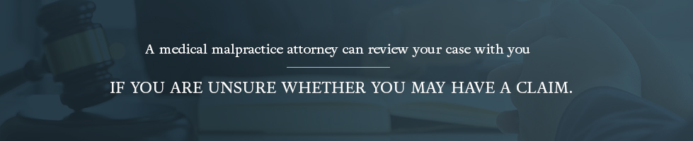 A medical malpractice attorney can review your case if you are unsure whether you have a claim