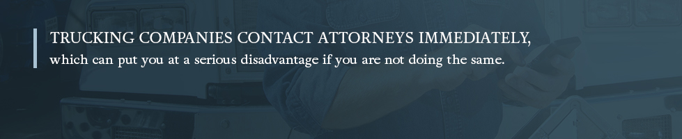 After a trucking accident, trucking companies contact attorneys immediately