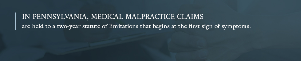 In Pennsylvania, medial malpractice claims are held at a two-year statue of limitations