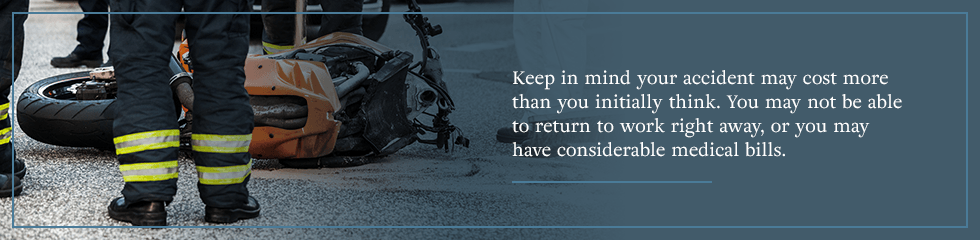 Keep in mind your accident may cost more than you initially think.