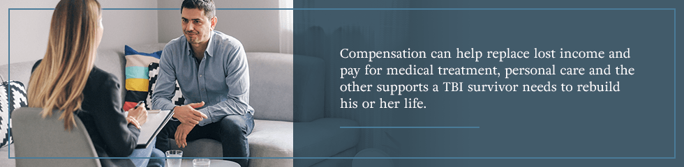 Compensation can help replace lost income and pay for medical treatment, personal care, and the other supports a TBI survivor needs to rebuild their life.