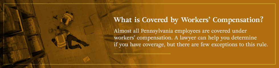 What is covered by Workers' Compensation?