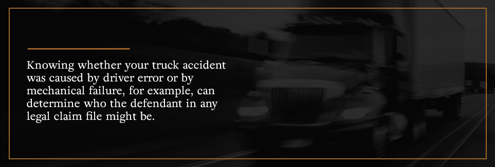 Knowing the cause of your trucking accident can determine the who the defendant in any legal claim might be.