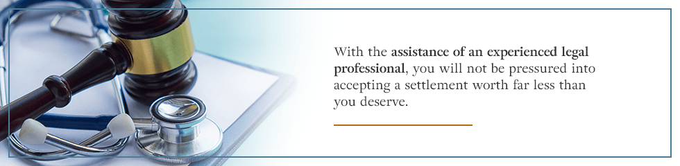 With the assistance of an experienced legal professional, you will not be pressured into accepting a settlement worth far less than what you deserve.