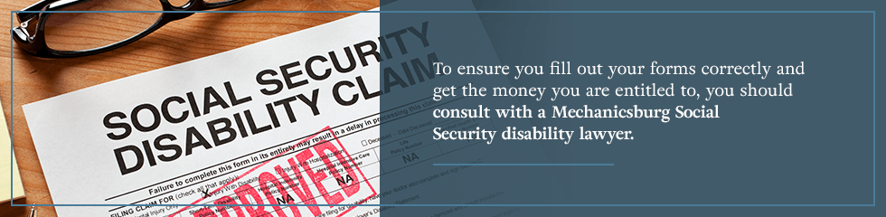To ensure you fill out your forms correctly, you should consult a Mechanicsburg Social Security disability lawyer.