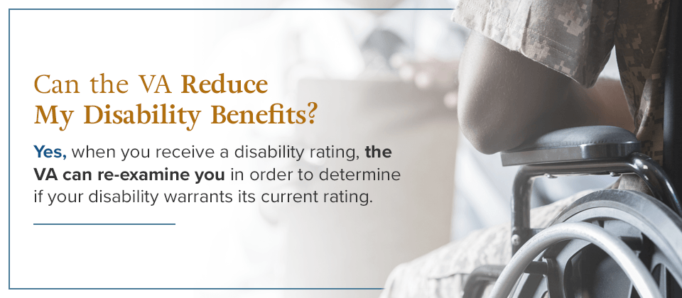 Can the VA reduce my disability benefits?