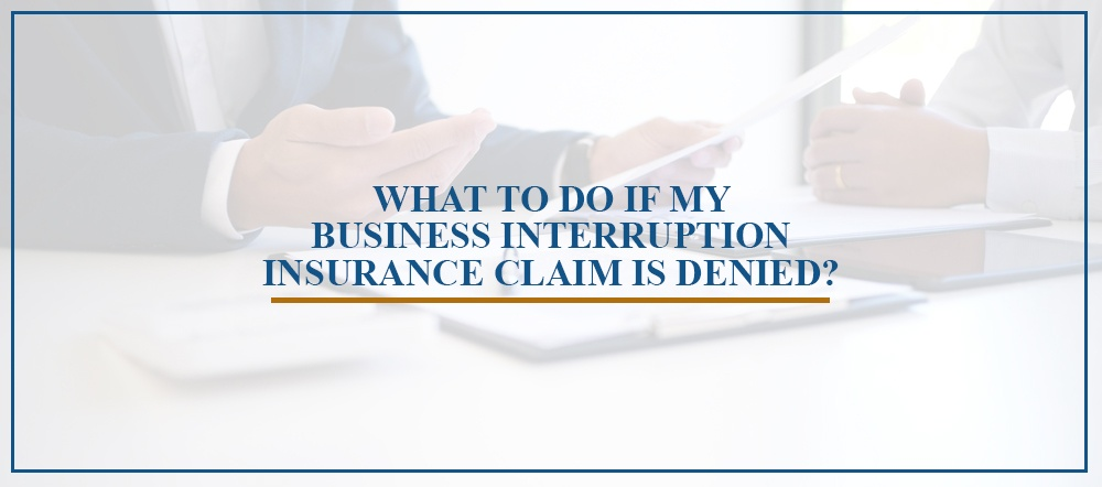 What to Do If My Business Interruption Insurance Claim is Denied?