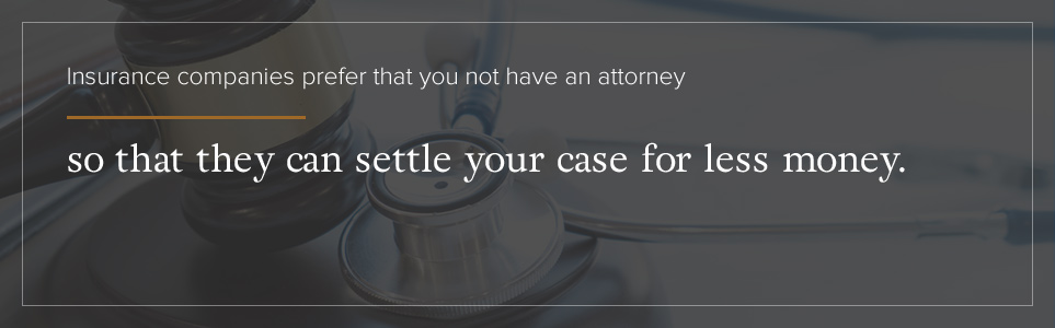 Insurance companies prefer that you not have an attorney.