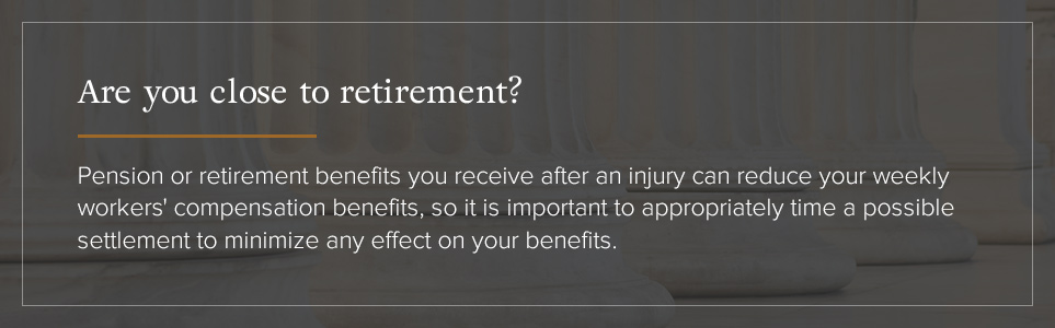 Pension or retirement benefits can reduce your weekly workers' compensation benefits.
