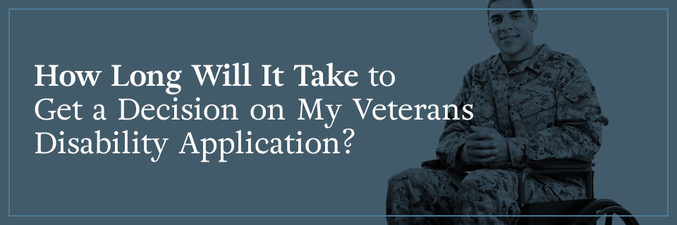 How long will it take to get a decision on my veterans disability application?