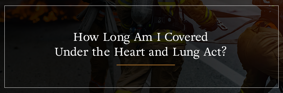 How long am I covered under the Heart and Lung Act?