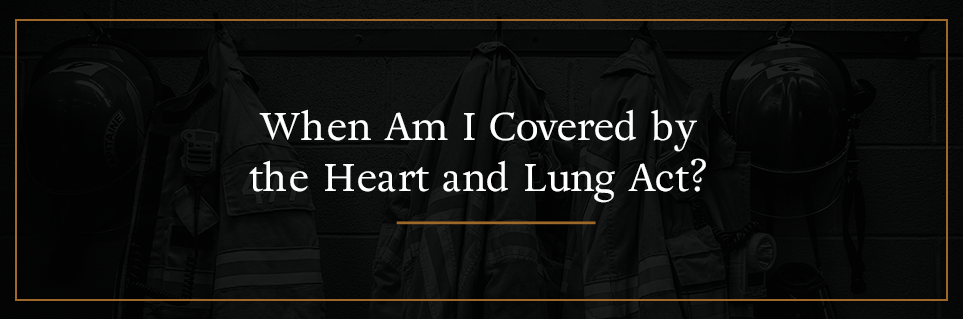 When am I covered by the Heart and Lung Act?