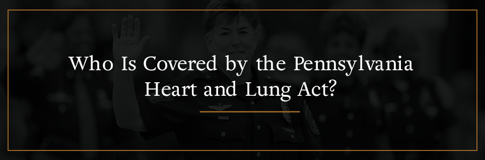 Who is covered by the Pennsylvania Heart and Lung Act?